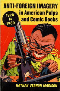 <em>Anti-Foreign Imagery in American Pulps and Comic Books, 1920-1960</em>